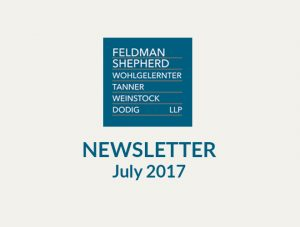 July 2017 News From Feldman Shepherd